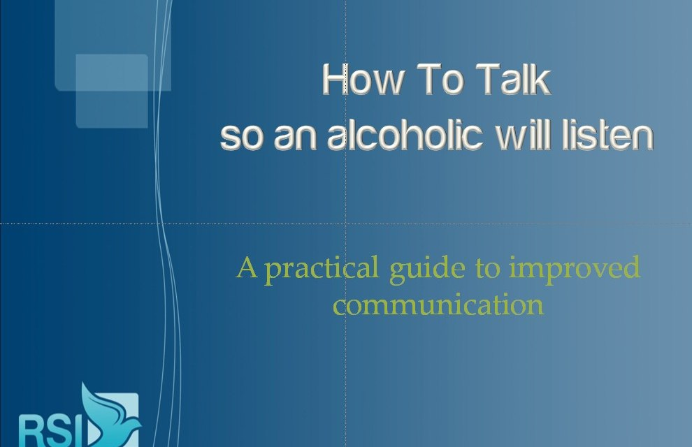 Video Presentation:  How to Talk so an Alcoholic Will Listen