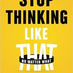 Stop Thinking Like That